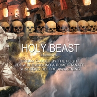 Holy Beast | Dream Caused By the Flight of a Bee Around a Pomegranate a Second Before Awakening