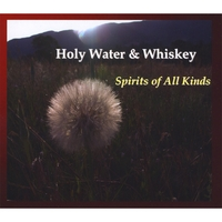 Holy Water and Whiskey | Spirits of All Kinds