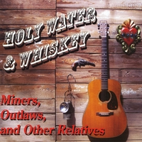 Holy Water and Whiskey | Miners, Outlaws, And Other Relatives