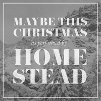 Homestead | Maybe This Christmas