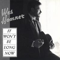 Wes Homner | It Won't Be Long Now