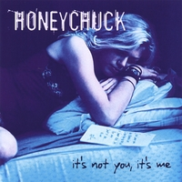 Honeychuck | It's Not You, It's Me