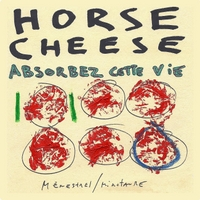 Horse Cheese | Absorbez Cette Vie