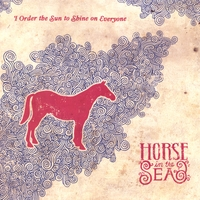 Horse In The Sea | I Order The Sun To Shine On Everyone
