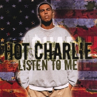Hot Charlie | Listen To Me