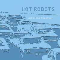 Hot Robots | All Alone Together