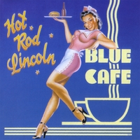 Hot Rod Lincoln | Blue Cafe