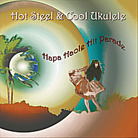 Hot Steel & Cool Ukulele | Hapa Haole Hit Parade