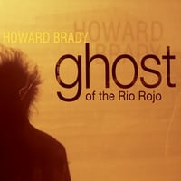 Howard Brady | Ghosts of the Rio Rojo