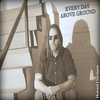 Howard J Levinson | Every Day Above Ground