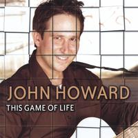 John Howard | This Game Of Life
