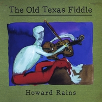 Howard Rains | The Old Texas Fiddle