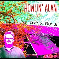 Howlin' Alan | Back to Plan A
