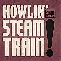 Howlin' Steam Train | Howlin' Steam Train!