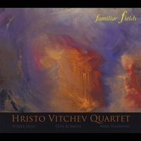 Hristo Vitchev Quartet | Familiar Fields