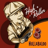 Hullabaloo | High Roller