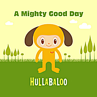 Hullabaloo | A Mighty Good Day