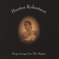 Hunter Robertson | Sings Songs for the Masses