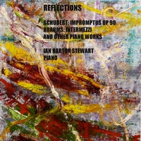 Ian Barton Stewart | Reflections: Schubert Impromptus, and Brahms Piano Pieces