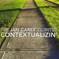 The Ian Carey Quintet | Contextualizin'