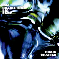 Ian Charleton Big Band | Brain Chatter