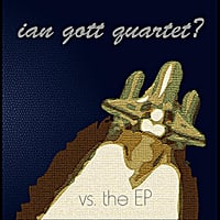 Ian Gott Quartet? | Vs The Ep