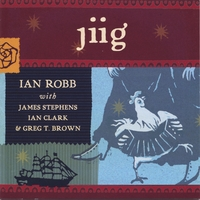 Ian Robb, with James Stephens, Ian Clark and Greg T. Brown | Jiig