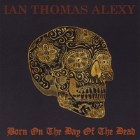 Ian Thomas Alexy | Born On the Day of the Dead