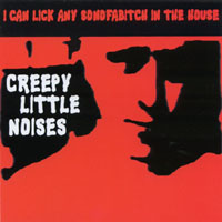 I Can Lick Any Sonofabitch in the House | Creepy Little Noises
