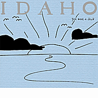 Idaho | You Were a Dick