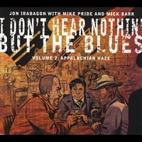 Jon Irabagon, Mike Pride & Mick Barr | I Don't Hear Nothin' But the Blues Volume 2: Appalachian Haze