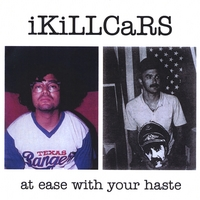 Ikillcars | At Ease With Your Haste