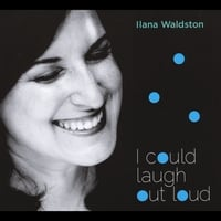 Ilana Waldston | I Could Laugh Out Loud