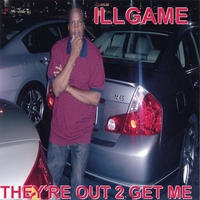 ILL GAME | THEY'RE OUT 2 GET ME Downloadable Street Rap Music