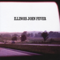 Illinois John Fever | Now is Not the Way It Is