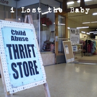I Lost the Baby | Child Abuse Thrift Store