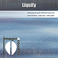 Imaginacoustics | Liquify (Relaxing Sounds of Water)
