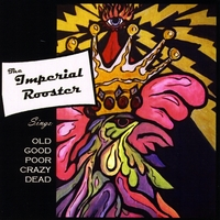 The Imperial Rooster | Old Good Poor Crazy Dead