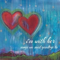 I'm With Her | Songs We Said Goodbye To