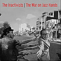 The Inactivists | The War On Jazz Hands
