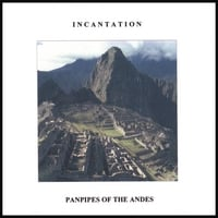 Incantation | Panpipes of the Andes