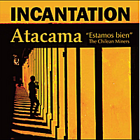 "Incantation | Atacama (""Estamos Bien"" / The Chilean Miners)"