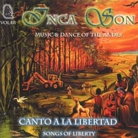 Inca Son | (Volume #3) Cantos A La Libertad (Songs of Liberty)