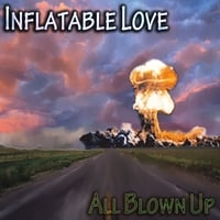 Inflatable Love | Inflatable Love / All Blown Up