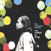 The Innocence Mission | We Walked In Song