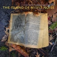 Infinite Number of Sounds | The Island of Misfit Noise
