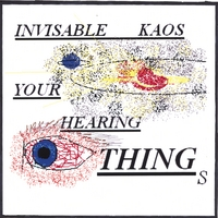Invisable Kaos | Your Hearing Things