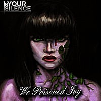 In Your Silence | We Poisoned Ivy