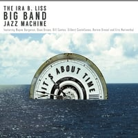 "The Ira B. Liss Big Band Jazz Machine Releases ""It's About Time"" -- Includes un-recorded Maynard Ferguson Composition"