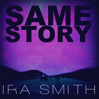 Ira Smith | Same Story
